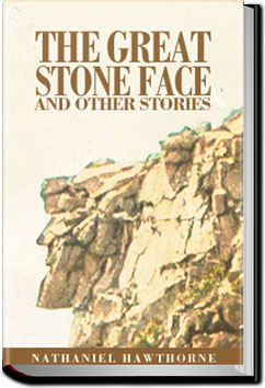 The Great Stone Face and Other Stories From White Mountain by Nathaniel Hawthorne