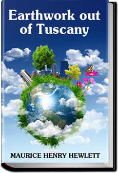 Earthwork out of Tuscany by Maurice Henry Hewlett