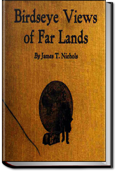 Birdseye Views of Far Lands by James T. Nichols