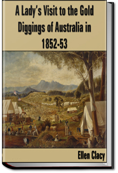 A Lady's Visit to the Gold Diggings of Australia by Ellen Clacy