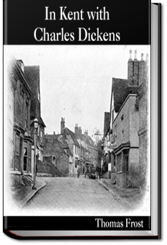 In Kent With Charles Dickens by Thomas Frost