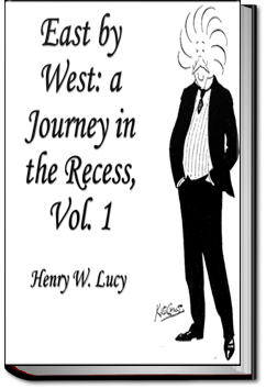East By West: A Journey in the Recess by Sir Henry W. Lucy