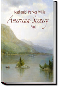 American Scenery - Volume 1 by Nathaniel Parker Willis