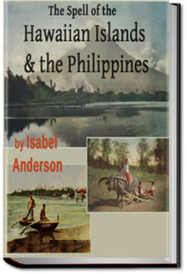 The Spell of the Hawaiian Islands and the Philippines by Isabel Anderson