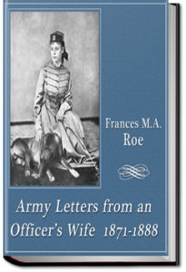 Army Letters from an Officer's Wife by Frances Marie Antoinette Mack Roe
