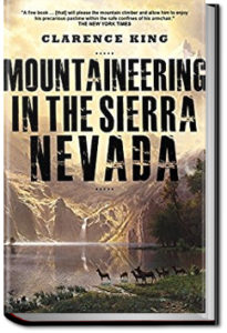 Mountaineering in the Sierra Nevada by Clarence King