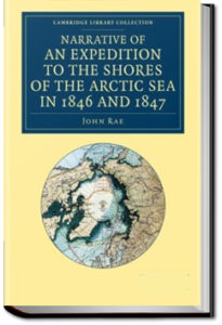 Narrative of an Expedition to the Shores of the Arctic Sea by John Rae