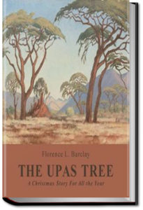 The Upas Tree, A Christmas Story For All the Year by Florence L. Barclay