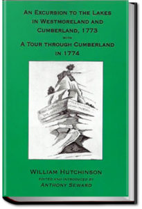 An Excursion to the Lakes in Westmoreland and Cumberland, August 1773 by William Hutchinson