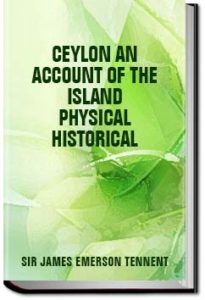 Ceylon; an Account of the Island Physical, Histori by James Emerson, Sir Tennent