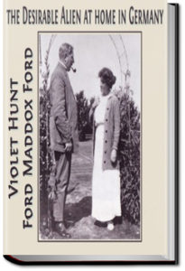 The Desirable Alien at Home in Germany by Violet Hunt and Ford Madox Ford