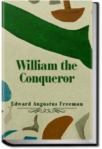 William the Conqueror by Edward Augustus Freeman