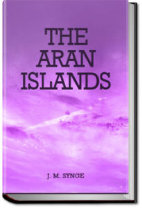 The Aran Islands by J. M. Synge