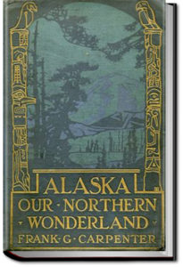 Carpenter's World Travels: Alaska Our Northern Wonderland by Frank G. Carpenter