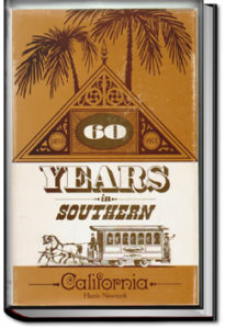 Sixty Years in Southern California (1853-1913) by Harris Newmark