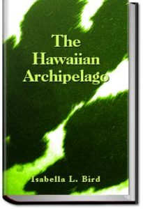 The Hawaiian Archipelago by Isabella L. Bird