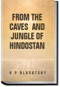 From the Caves and Jungles of Hindostan by H. P. (Helena Petrovna) Blavatsky