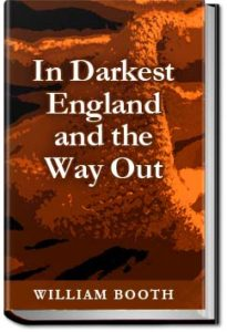 In Darkest England and the Way Out by William Booth