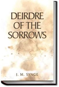 Deirdre of the Sorrows by J. M. Synge