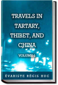 Travels in Tartary, Thibet, and China - Volume 1 by Évariste Régis Huc