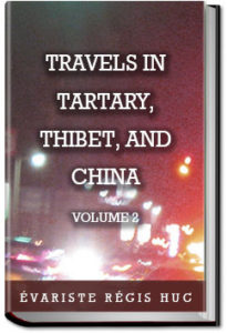 Travels in Tartary, Thibet, and China - Volume 2 by Évariste Régis Huc