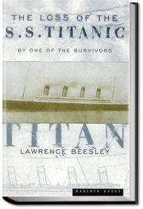 The Loss of the S. S. Titanic by Lawrence Beesley