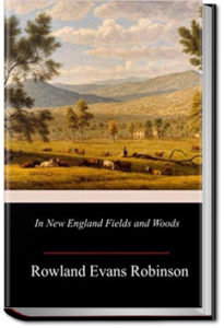 In New England Fields and Woods by Rowland Evans Robinson