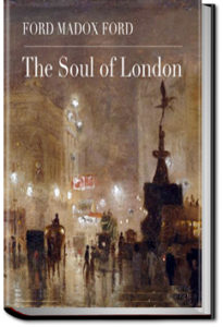 The Soul of London by Ford Madox Ford