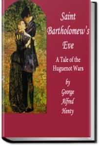 Saint Bartholomew's Eve by G. A. Henty