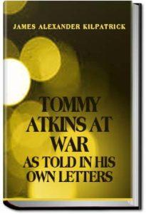 Tommy Atkins at War by James Alexander Kilpatrick
