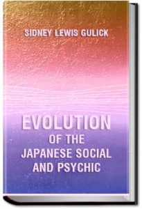 Evolution Of The Japanese, Social And Psychic by Sidney Lewis Gulick