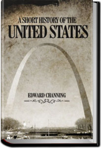 A Short History of the United States by Edward Channing
