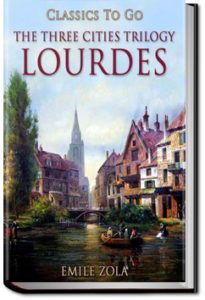 The Three Cities Trilogy - Lourdes by Émile Zola