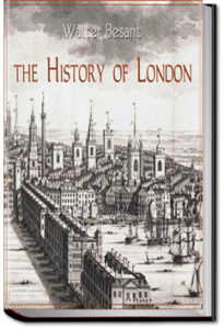 The History of London by Sir Walter Besant